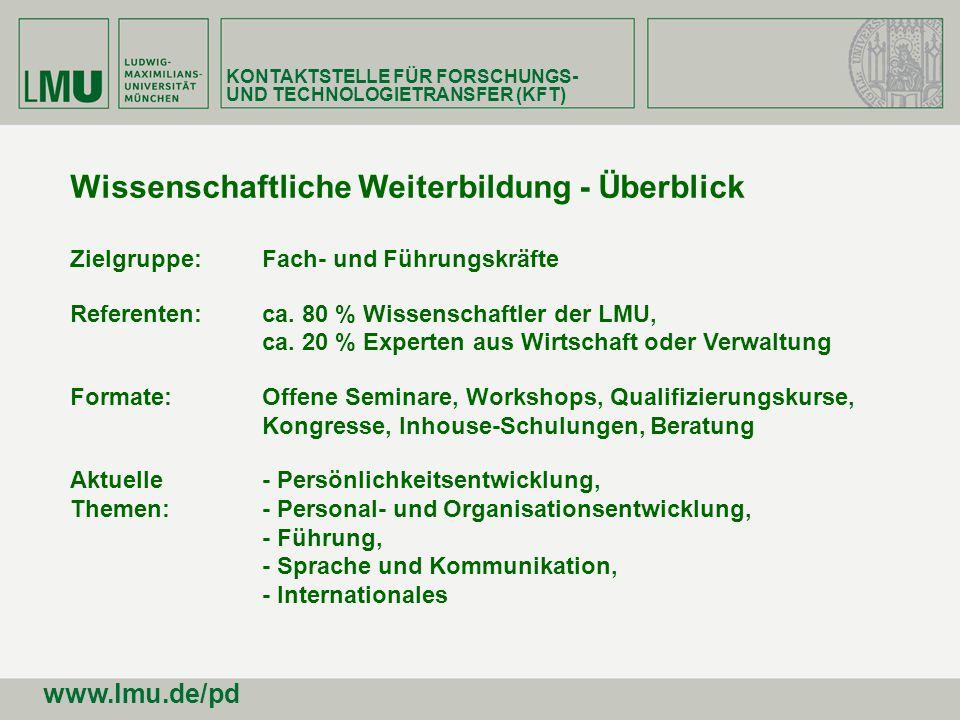 KONTAKTSTELLE FÜR FORSCHUNGS- UND TECHNOLOGIETRANSFER (KFT) www.lmu.de/pd Wissenschaftliche Weiterbildung - Überblick Zielgruppe: Fach- und Führungskr