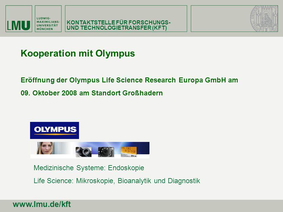 KONTAKTSTELLE FÜR FORSCHUNGS- UND TECHNOLOGIETRANSFER (KFT) www.lmu.de/kft Kooperation mit Olympus Eröffnung der Olympus Life Science Research Europa