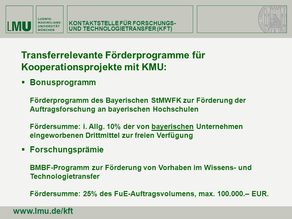 KONTAKTSTELLE FÜR FORSCHUNGS- UND TECHNOLOGIETRANSFER (KFT) www.lmu.de/kft Transferrelevante Förderprogramme für Kooperationsprojekte mit KMU: Bonuspr