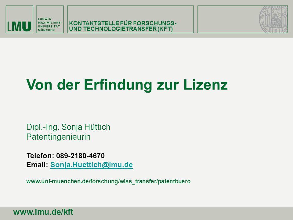 Von der Erfindung zur Lizenz Dipl.-Ing. Sonja Hüttich Patentingenieurin Telefon: 089-2180-4670 Email: Sonja.Huettich@lmu.de www.uni-muenchen.de/forsch