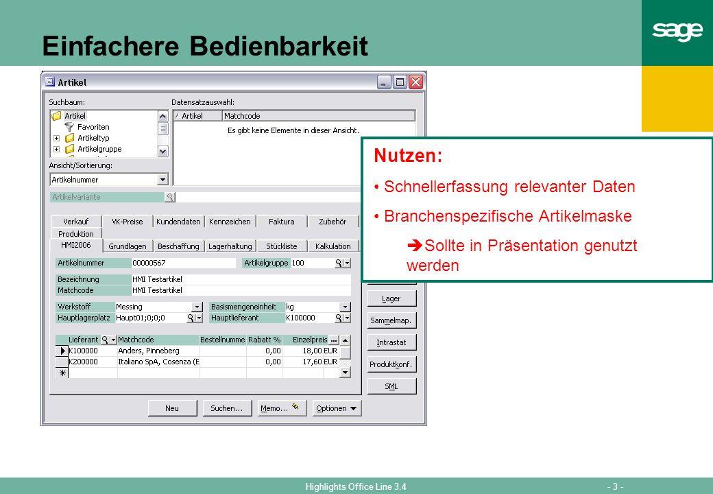 - 3 -Highlights Office Line 3.4 Einfachere Bedienbarkeit Favoritenreiter im Artikelstamm Anwender /Administrator stellt sich Layout selbst zusammen Nutzen: Schnellerfassung relevanter Daten Branchenspezifische Artikelmaske Sollte in Präsentation genutzt werden