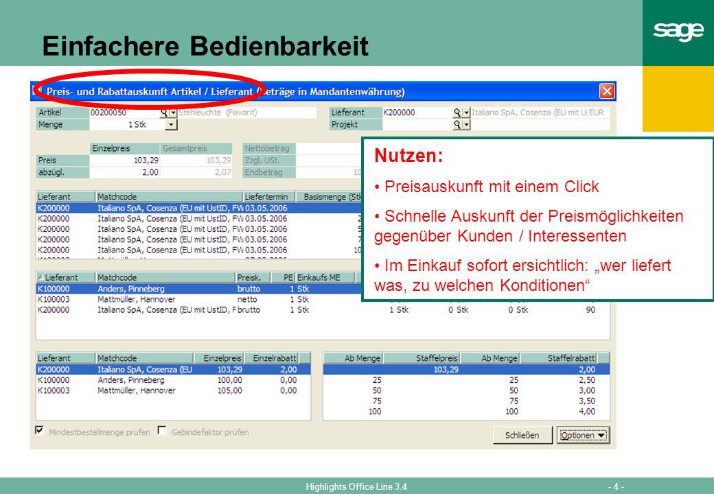 - 4 -Highlights Office Line 3.4 Einfachere Bedienbarkeit Nutzen: Preisauskunft mit einem Click Schnelle Auskunft der Preismöglichkeiten gegenüber Kunden / Interessenten Im Einkauf sofort ersichtlich: wer liefert was, zu welchen Konditionen