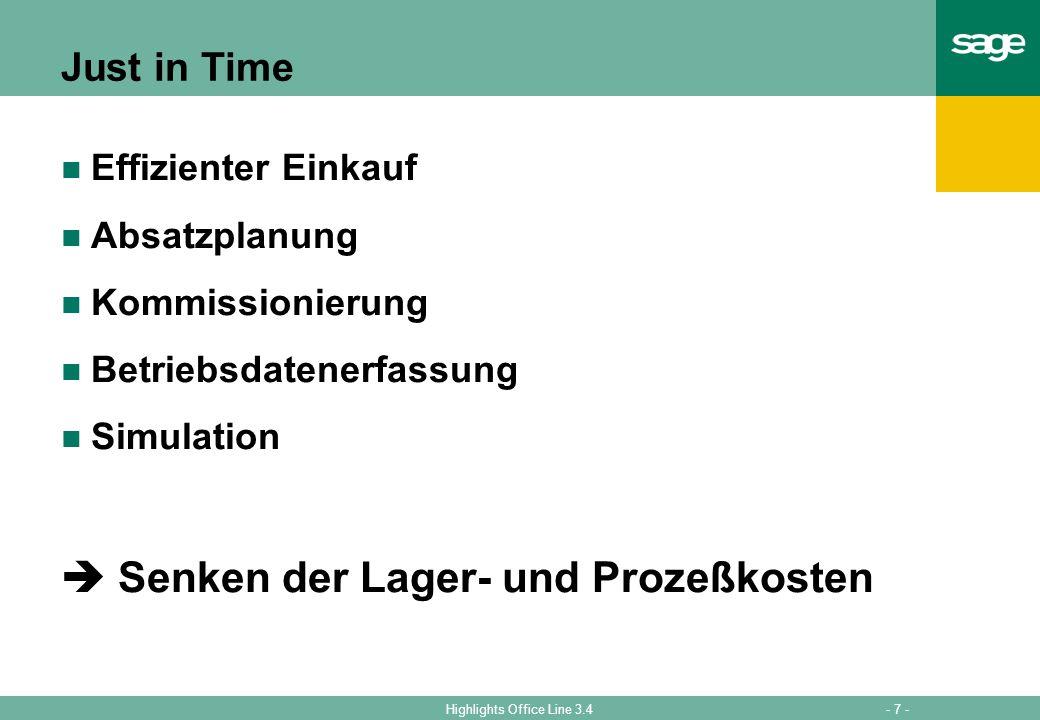 - 7 -Highlights Office Line 3.4 Just in Time Effizienter Einkauf Absatzplanung Kommissionierung Betriebsdatenerfassung Simulation Senken der Lager- und Prozeßkosten