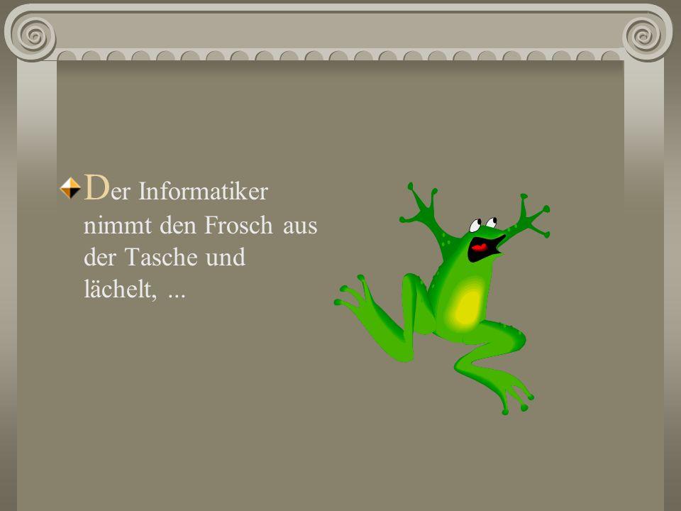 D er Informatiker nimmt den Frosch aus der Tasche und lächelt,...
