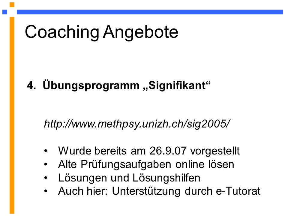 4. Übungsprogramm Signifikant http://www.methpsy.unizh.ch/sig2005/ Wurde bereits am 26.9.07 vorgestellt Alte Prüfungsaufgaben online lösen Lösungen un