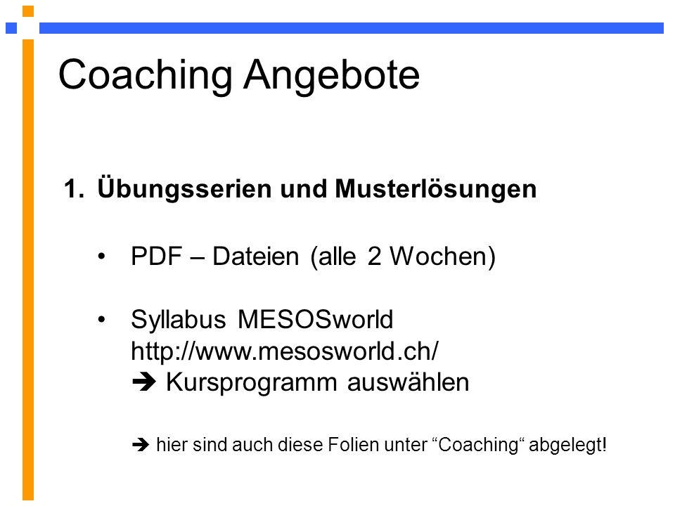 Coaching Angebote PDF – Dateien (alle 2 Wochen) Syllabus MESOSworld http://www.mesosworld.ch/ Kursprogramm auswählen hier sind auch diese Folien unter Coaching abgelegt.