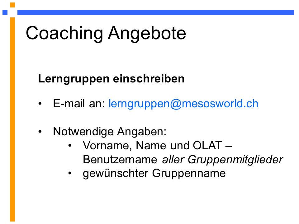 Coaching Angebote Lerngruppen einschreiben E-mail an: lerngruppen@mesosworld.ch Notwendige Angaben: Vorname, Name und OLAT – Benutzername aller Gruppenmitglieder gewünschter Gruppenname