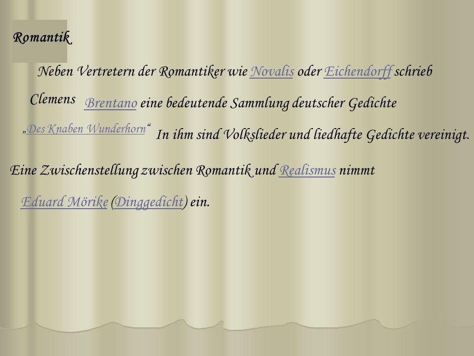 Romantik Neben Vertretern der Romantiker wie Novalis oder Eichendorff schriebNovalisEichendorff Clemens BrentanoBrentano eine bedeutende Sammlung deutscher Gedichte Des Knaben Wunderhorn In ihm sind Volkslieder und liedhafte Gedichte vereinigt.