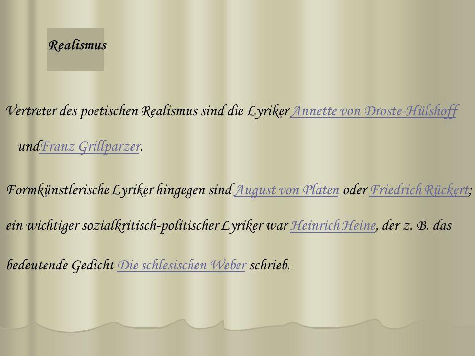 Realismus Vertreter des poetischen Realismus sind die Lyriker Annette von Droste-HülshoffAnnette von Droste-Hülshoff undFranz Grillparzer.Franz Grillparzer Formkünstlerische Lyriker hingegen sind August von Platen oder Friedrich Rückert;August von PlatenFriedrich Rückert ein wichtiger sozialkritisch-politischer Lyriker war Heinrich Heine, der z.
