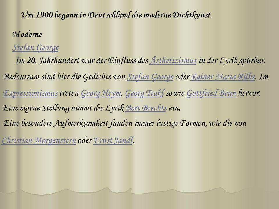 Um 1900 begann in Deutschland die moderne Dichtkunst. Moderne Stefan George Im 20. Jahrhundert war der Einfluss des Ästhetizismus in der Lyrik spürbar