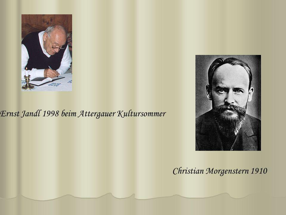 Christian Morgenstern 1910 Ernst Jandl 1998 beim Attergauer Kultursommer