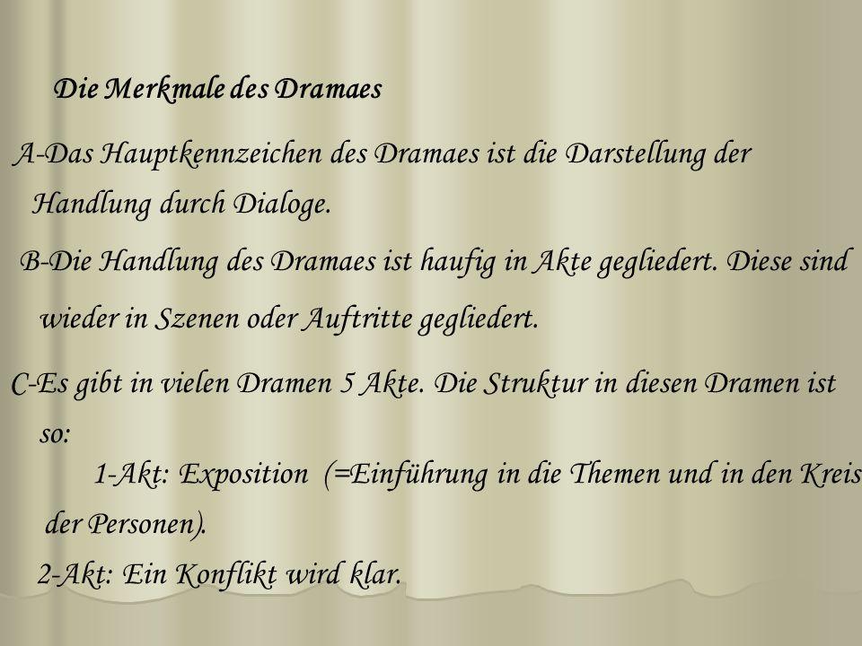 Die Merkmale des Dramaes A-Das Hauptkennzeichen des Dramaes ist die Darstellung der Handlung durch Dialoge. B-Die Handlung des Dramaes ist haufig in A