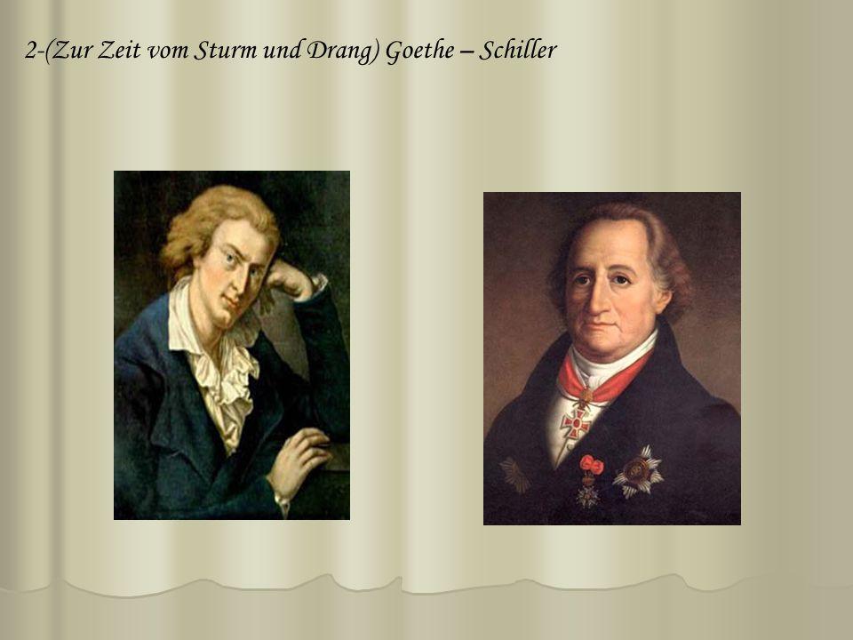 2-(Zur Zeit vom Sturm und Drang) Goethe – Schiller