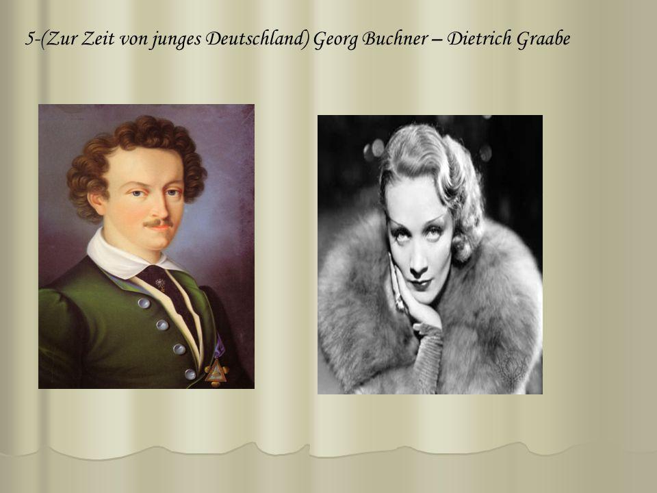 5-(Zur Zeit von junges Deutschland) Georg Buchner – Dietrich Graabe