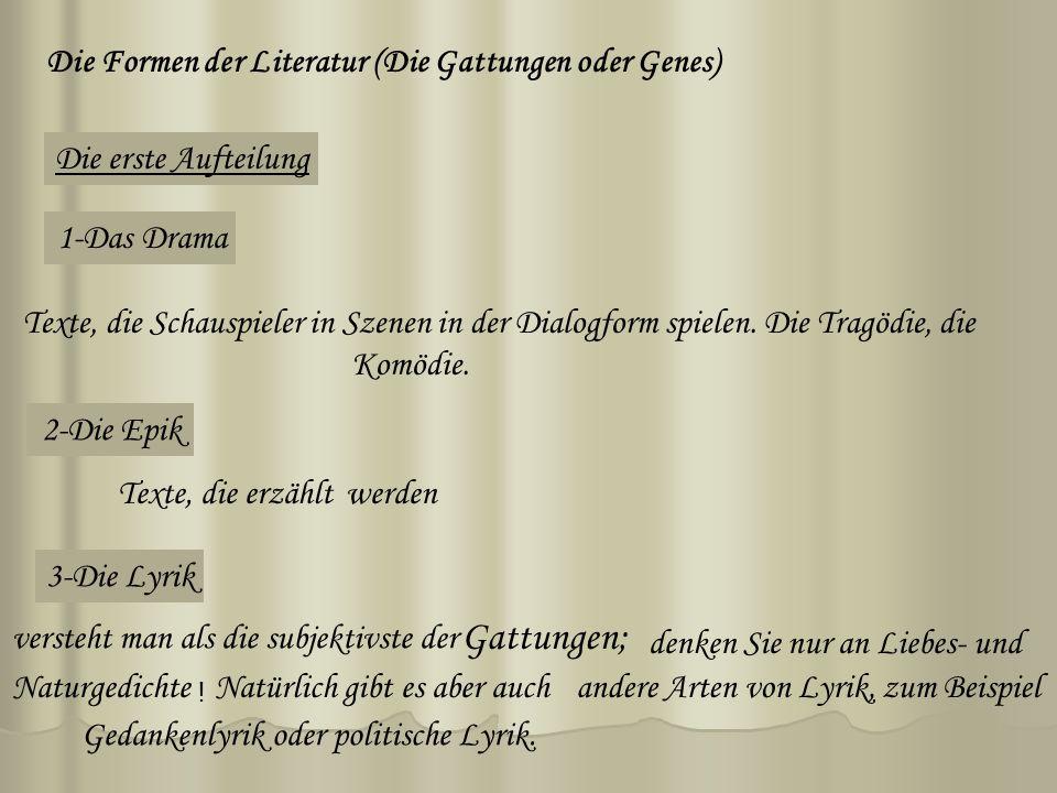 Die Formen der Literatur (Die Gattungen oder Genes) Die erste Aufteilung Texte, die Schauspieler in Szenen in der Dialogform spielen. Die Tragödie, di
