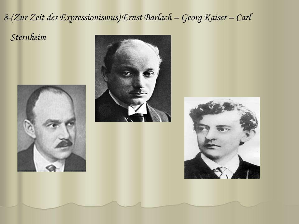 8-(Zur Zeit des Expressionismus) Ernst Barlach – Georg Kaiser – Carl Sternheim