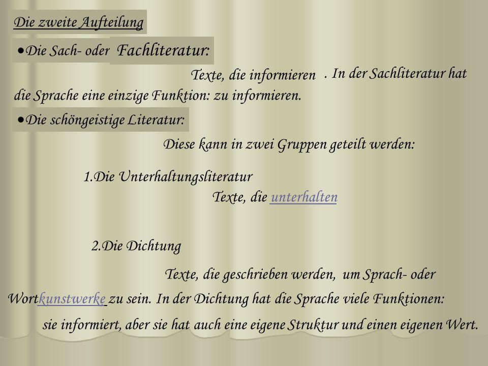 Die zweite Aufteilung Die Sach- oder. Texte, die informieren. In der Sachliteratur hat die Sprache eine einzige Funktion: zu informieren. Die schöngei