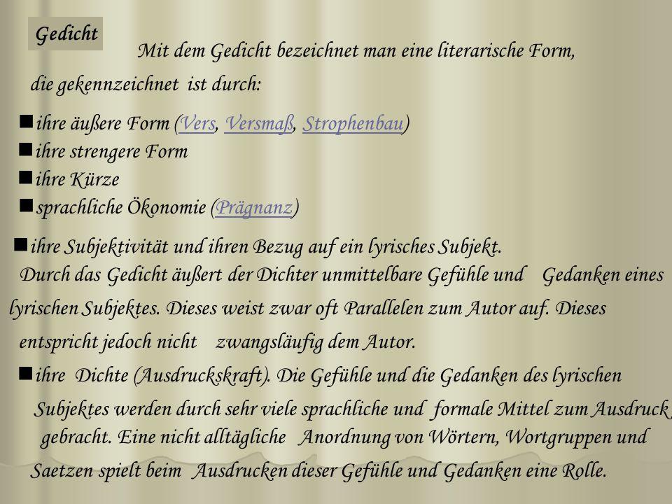 Gedicht Mit dem Gedicht bezeichnet man eine literarische Form, die gekennzeichnetist durch: ihre äußere Form (Vers, Versmaß, Strophenbau)VersVersmaßSt