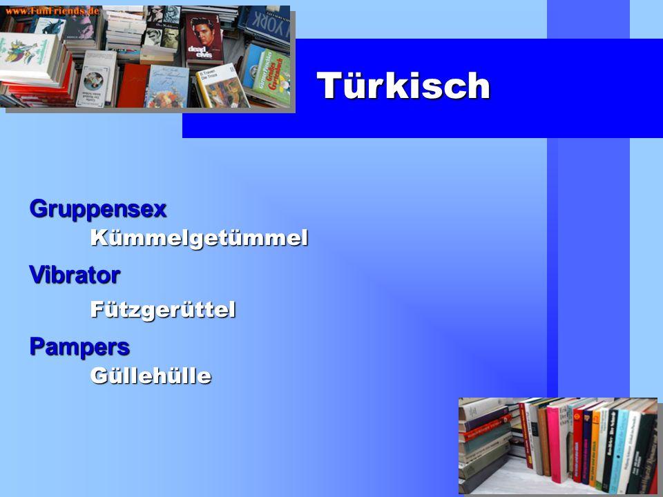 Gruppensex Kümmelgetümmel Türkisch Vibrator Fützgerüttel Pampers Güllehülle