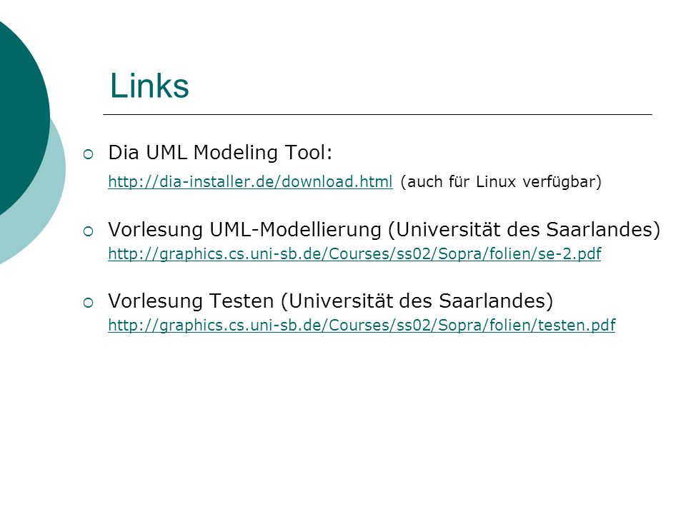 Links Dia UML Modeling Tool: http://dia-installer.de/download.htmlhttp://dia-installer.de/download.html (auch für Linux verfügbar) Vorlesung UML-Model