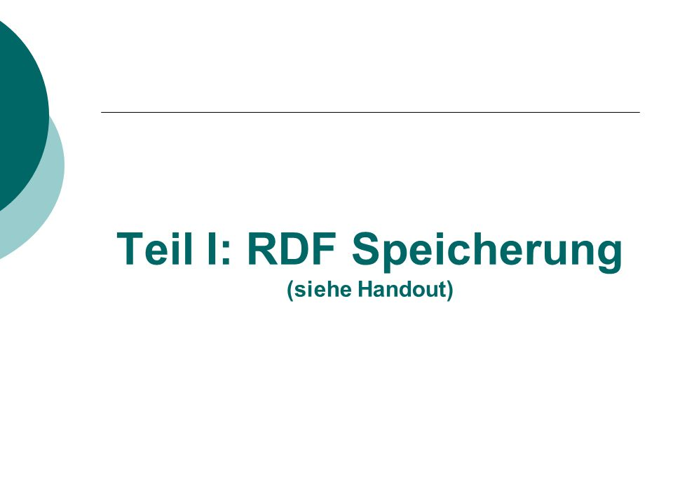 Teil I: RDF Speicherung (siehe Handout)