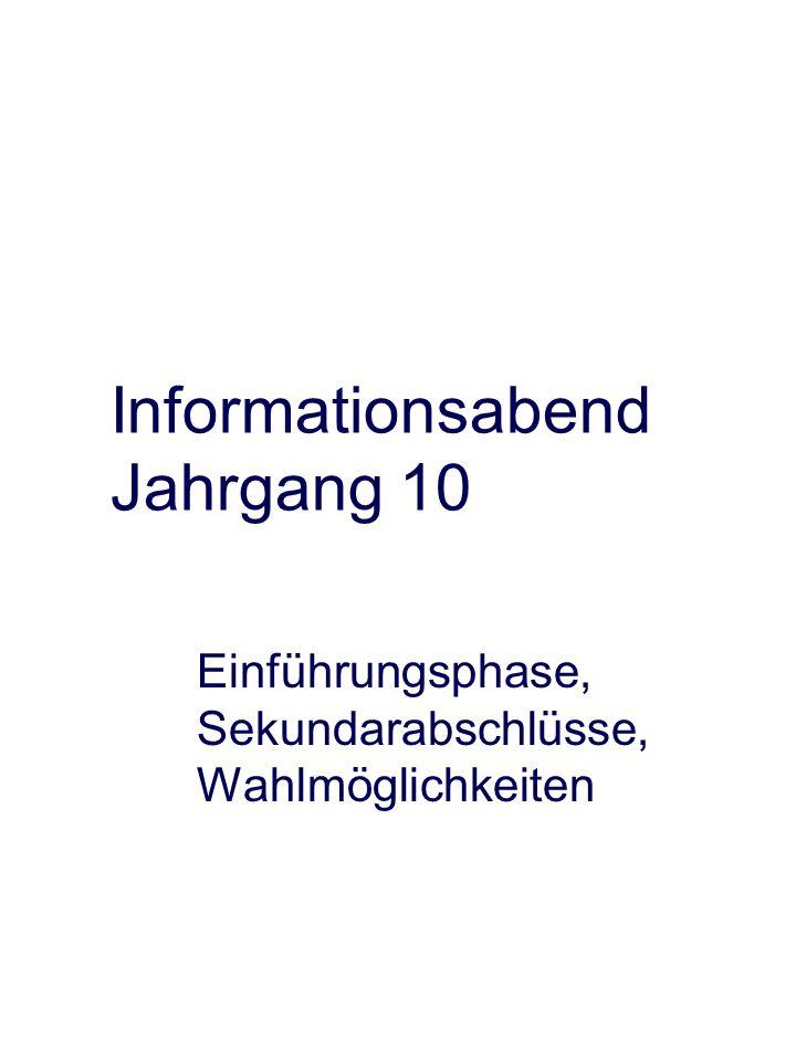 Informationsabend Jahrgang 10 Einführungsphase, Sekundarabschlüsse, Wahlmöglichkeiten