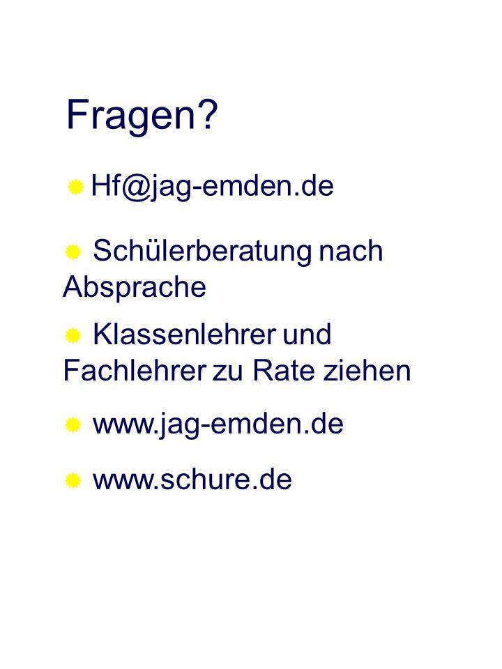 Fragen? Hf@jag-emden.de Schülerberatung nach Absprache Klassenlehrer und Fachlehrer zu Rate ziehen www.jag-emden.de www.schure.de