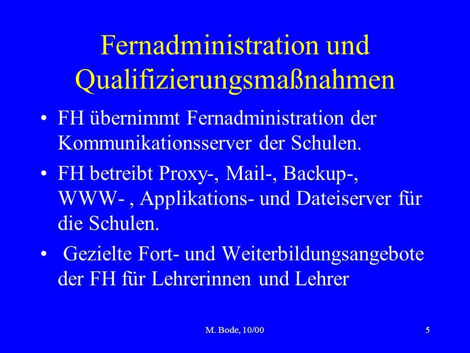M. Bode, 10/005 Fernadministration und Qualifizierungsmaßnahmen FH übernimmt Fernadministration der Kommunikationsserver der Schulen. FH betreibt Prox