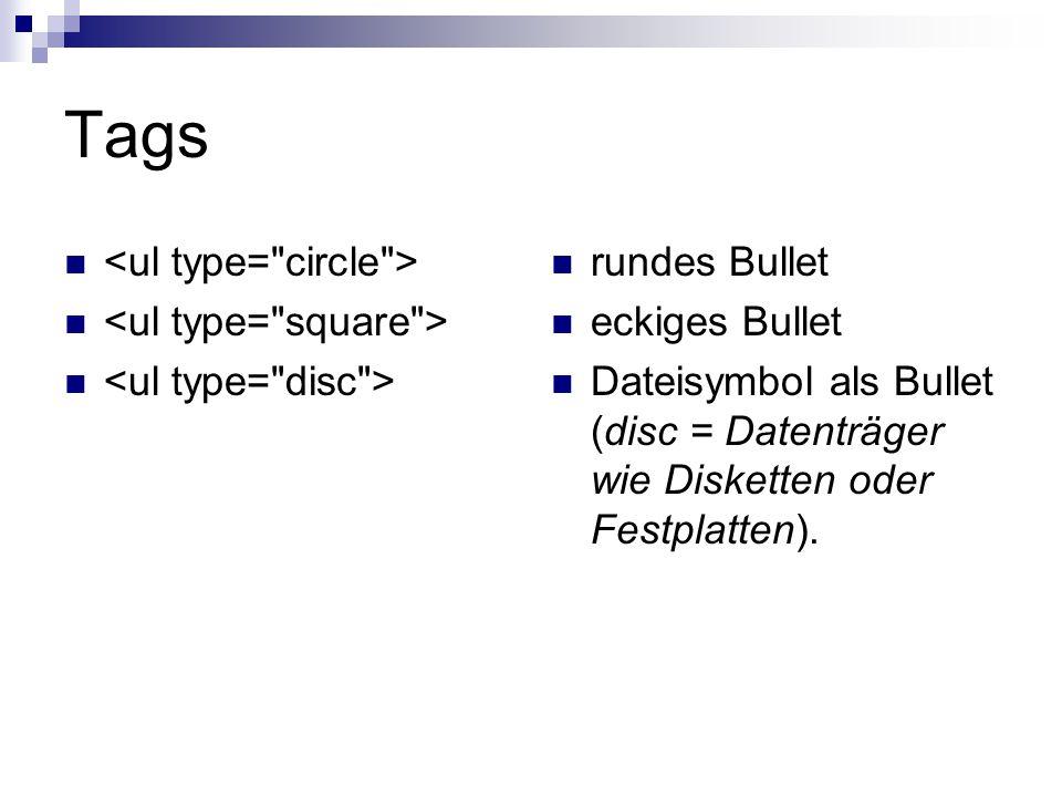 Tags rundes Bullet eckiges Bullet Dateisymbol als Bullet (disc = Datenträger wie Disketten oder Festplatten).