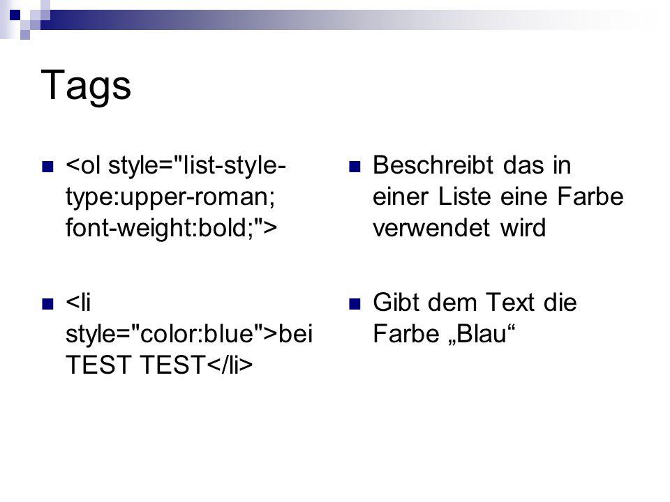 Tags bei TEST TEST Beschreibt das in einer Liste eine Farbe verwendet wird Gibt dem Text die Farbe Blau