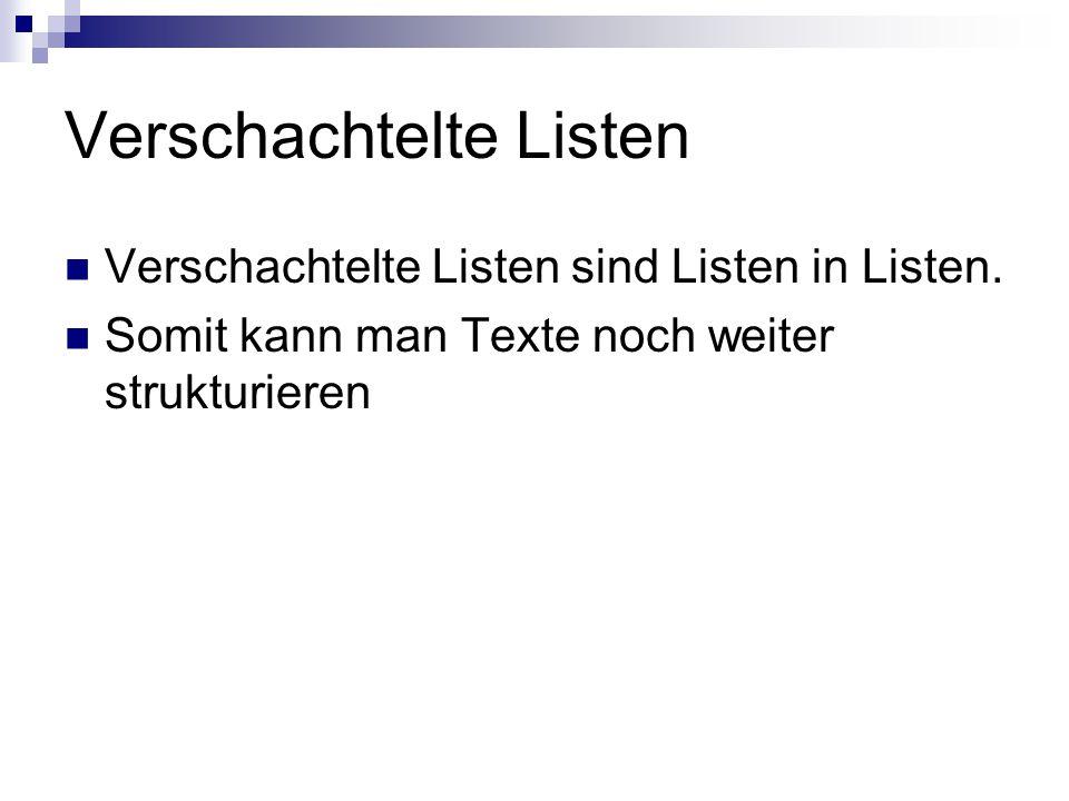 Verschachtelte Listen Verschachtelte Listen sind Listen in Listen. Somit kann man Texte noch weiter strukturieren