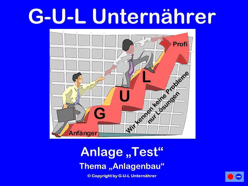 G-U-L Unternährer Anlage Test Thema Anlagenbau © Copyright by G-U-L Unternährer
