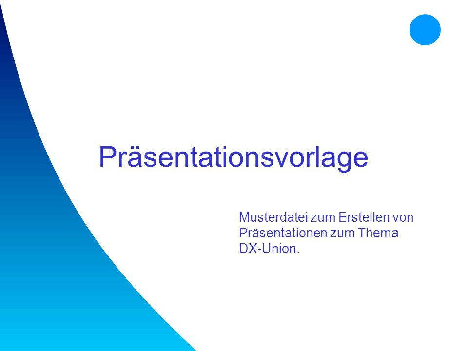 Präsentationsvorlage Musterdatei zum Erstellen von Präsentationen zum Thema DX-Union.