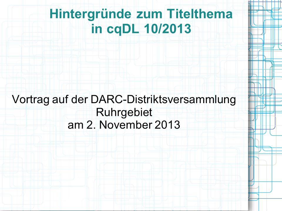 Hintergründe zum Titelthema in cqDL 10/2013 Vortrag auf der DARC-Distriktsversammlung Ruhrgebiet am 2. November 2013