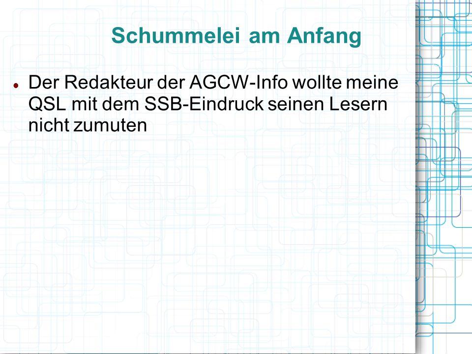 Schummelei am Anfang Der Redakteur der AGCW-Info wollte meine QSL mit dem SSB-Eindruck seinen Lesern nicht zumuten