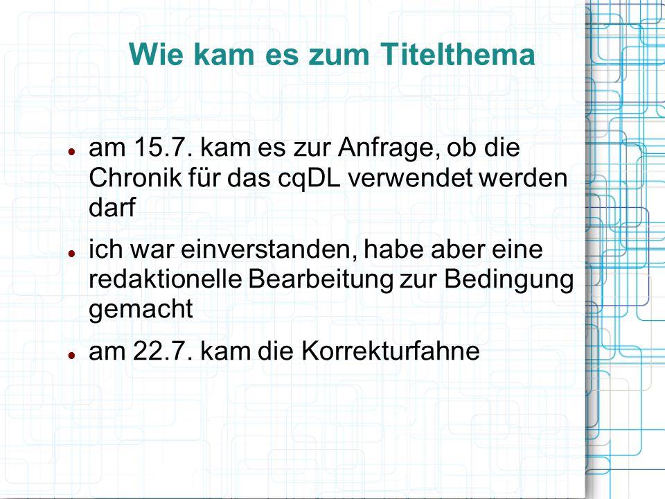 Wie kam es zum Titelthema am 15.7. kam es zur Anfrage, ob die Chronik für das cqDL verwendet werden darf ich war einverstanden, habe aber eine redakti
