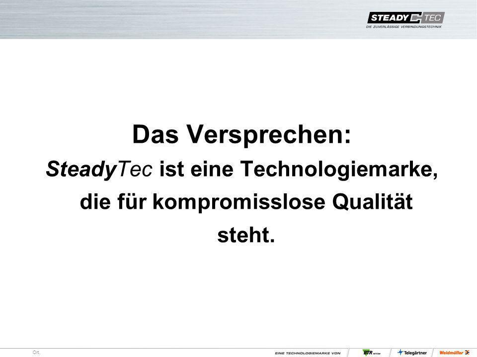Ort, Das Versprechen: SteadyTec ist eine Technologiemarke, die für kompromisslose Qualität steht.