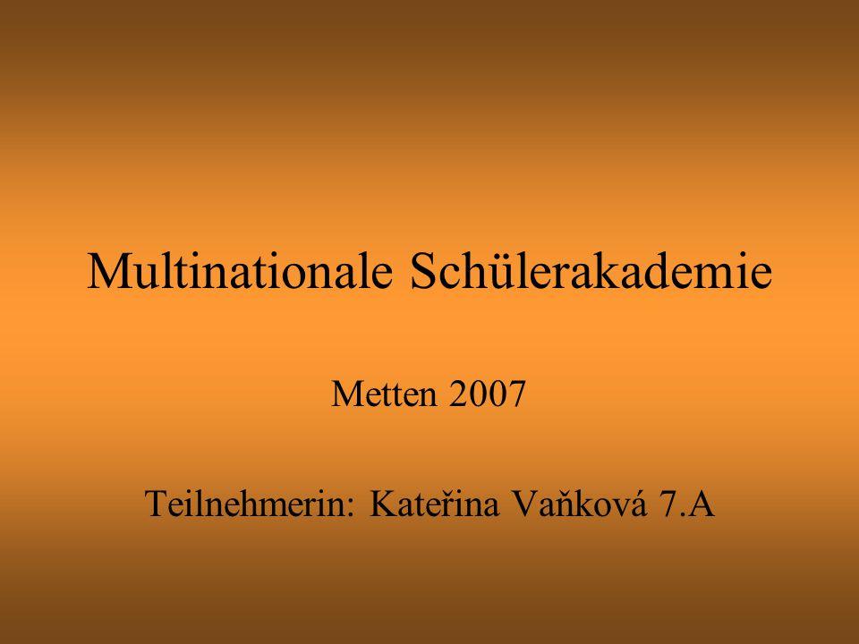 Multinationale Schülerakademie Metten 2007 Teilnehmerin: Kateřina Vaňková 7.A