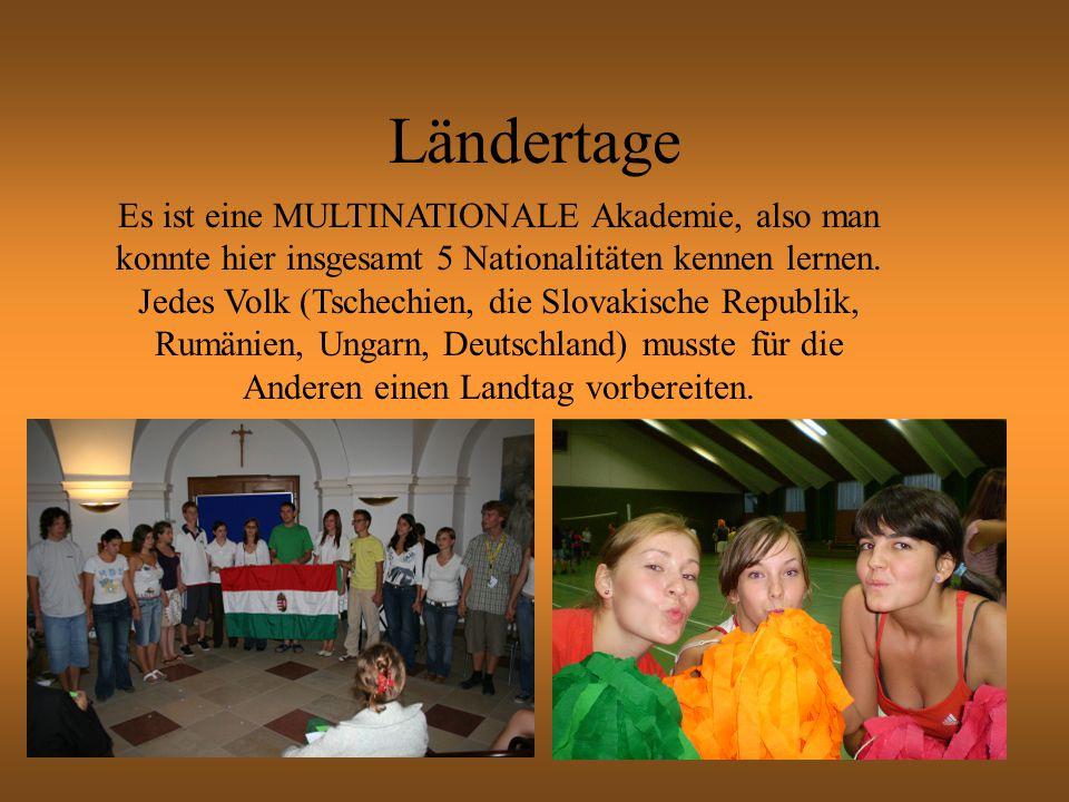 Ländertage Es ist eine MULTINATIONALE Akademie, also man konnte hier insgesamt 5 Nationalitäten kennen lernen.