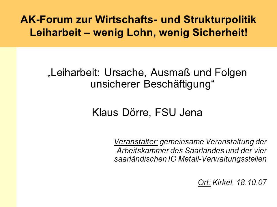AK-Forum zur Wirtschafts- und Strukturpolitik Leiharbeit – wenig Lohn, wenig Sicherheit! Leiharbeit: Ursache, Ausmaß und Folgen unsicherer Beschäftigu