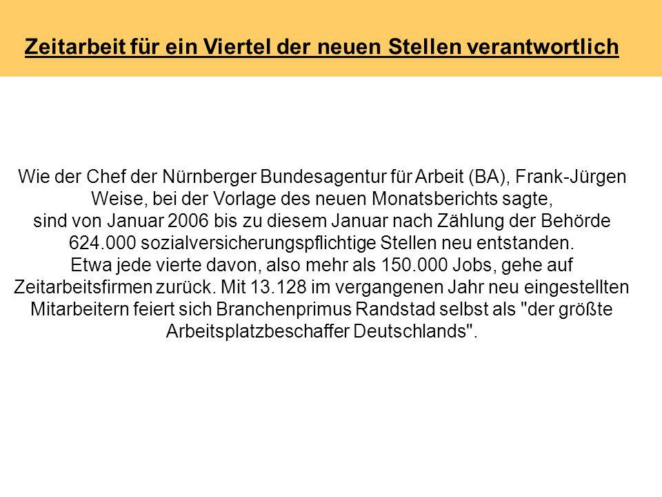 Zeitarbeit für ein Viertel der neuen Stellen verantwortlich Wie der Chef der Nürnberger Bundesagentur für Arbeit (BA), Frank-Jürgen Weise, bei der Vor