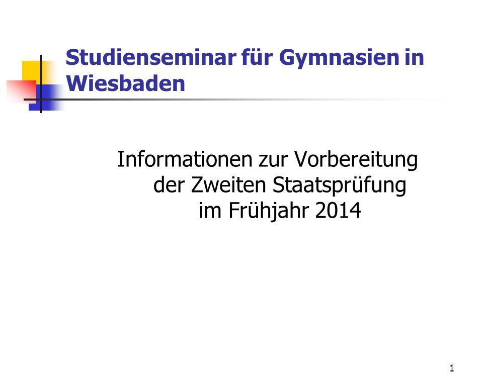 1 Studienseminar für Gymnasien in Wiesbaden Informationen zur Vorbereitung der Zweiten Staatsprüfung im Frühjahr 2014