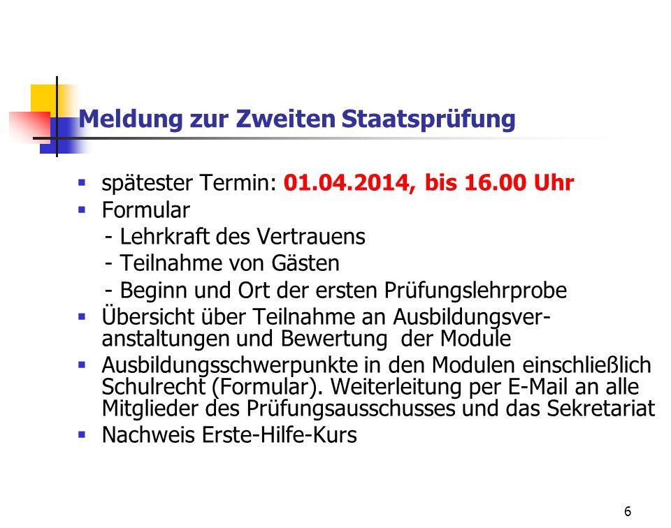 6 Meldung zur Zweiten Staatsprüfung spätester Termin: 01.04.2014, bis 16.00 Uhr Formular - Lehrkraft des Vertrauens - Teilnahme von Gästen - Beginn un
