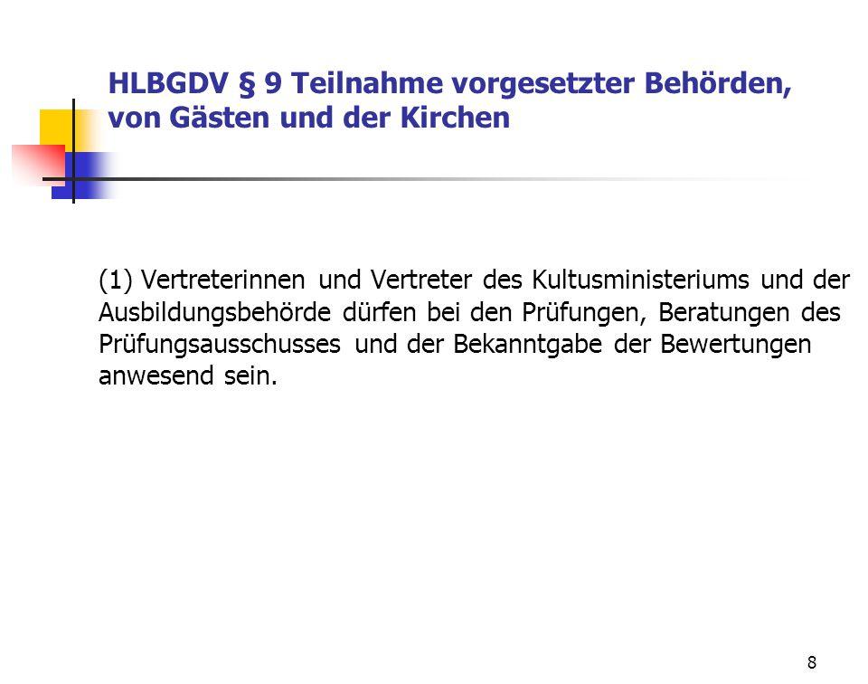 8 HLBGDV § 9 Teilnahme vorgesetzter Behörden, von Gästen und der Kirchen (1) Vertreterinnen und Vertreter des Kultusministeriums und der Ausbildungsbe
