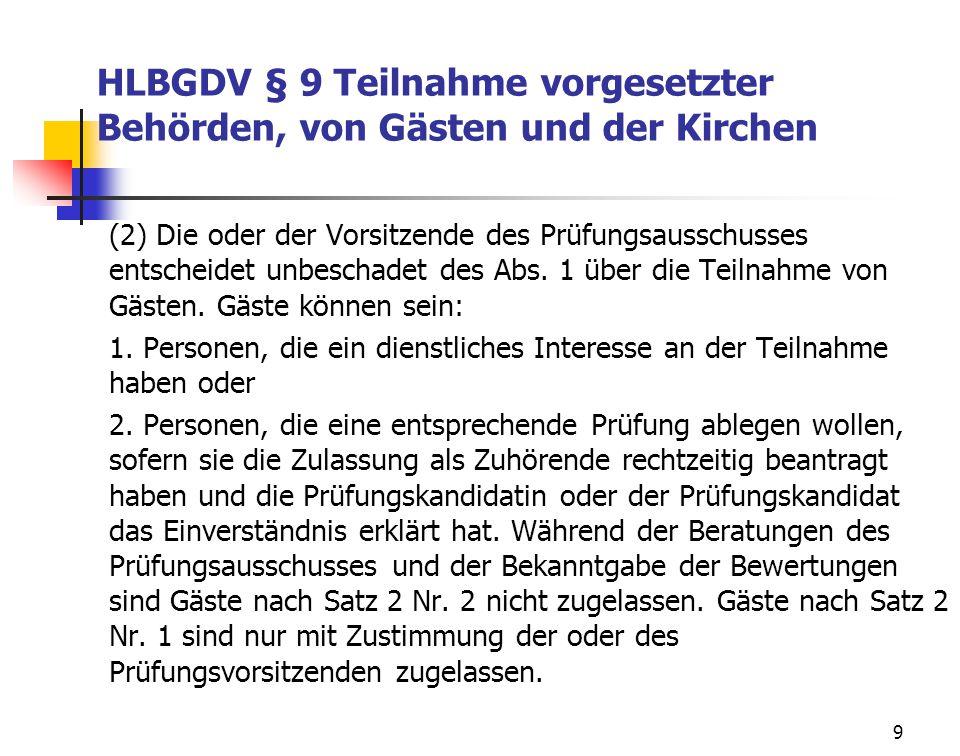 9 HLBGDV § 9 Teilnahme vorgesetzter Behörden, von Gästen und der Kirchen (2) Die oder der Vorsitzende des Prüfungsausschusses entscheidet unbeschadet des Abs.