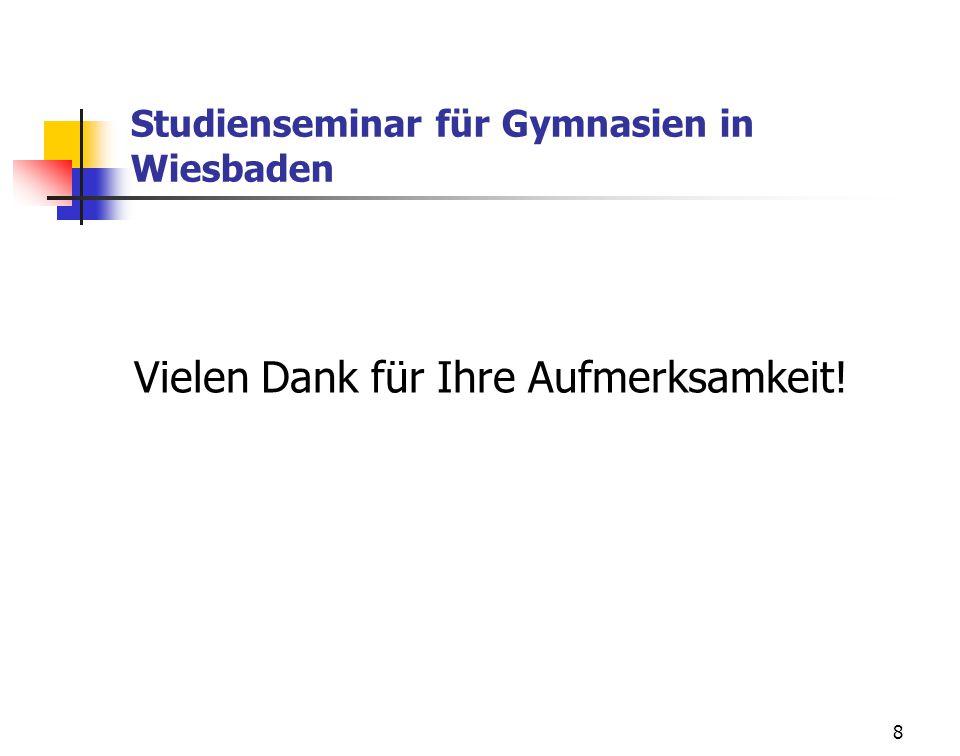 8 Studienseminar für Gymnasien in Wiesbaden Vielen Dank für Ihre Aufmerksamkeit!