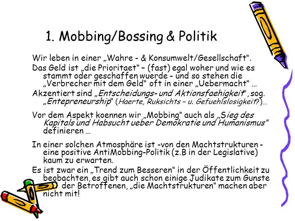 1. Mobbing/Bossing & Politik Wir leben in einer Wahre - & Konsumwelt/Gesellschaft. Das Geld ist die Prioritaet – (fast) egal woher und wie es stammt o