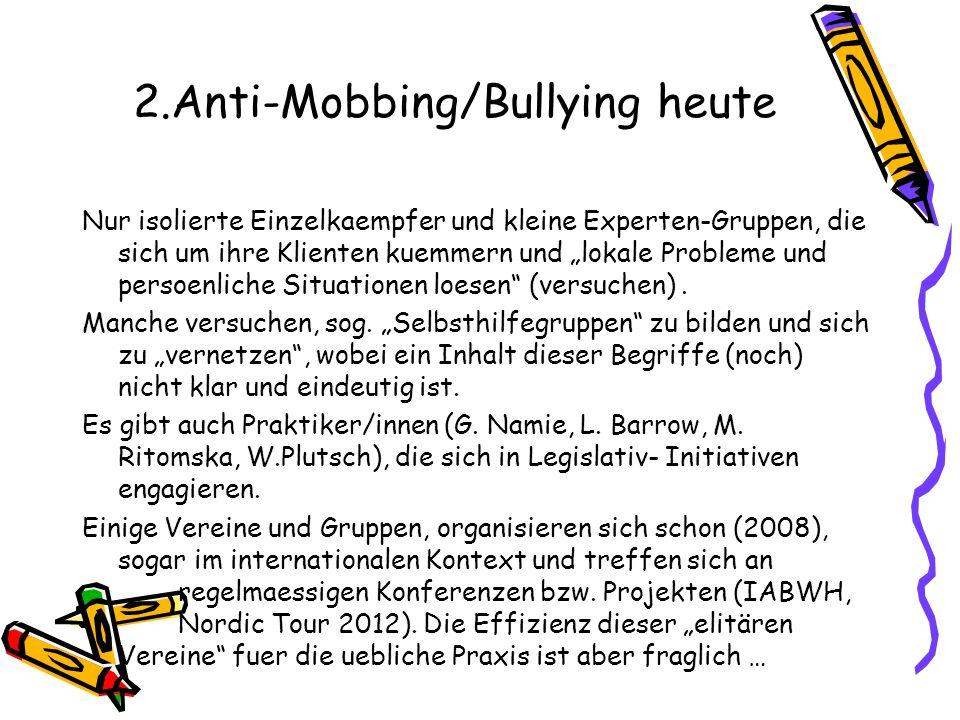 2.Anti-Mobbing/Bullying heute Nur isolierte Einzelkaempfer und kleine Experten-Gruppen, die sich um ihre Klienten kuemmern und lokale Probleme und per