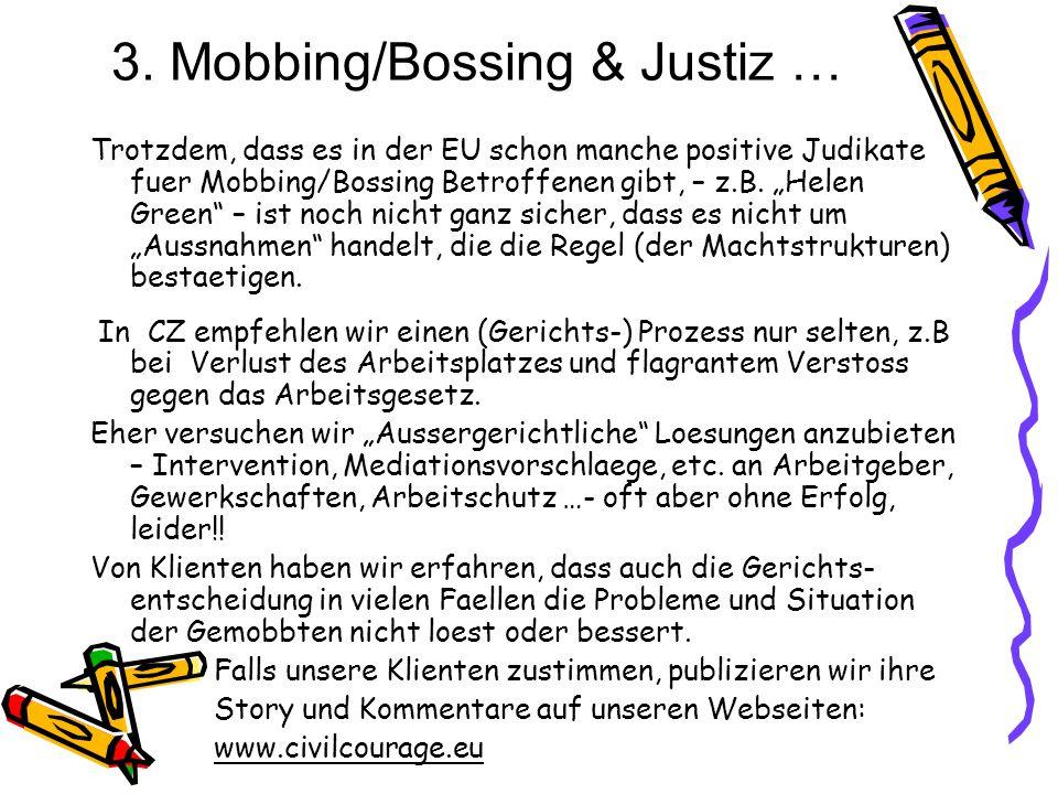 3. Mobbing/Bossing & Justiz … Trotzdem, dass es in der EU schon manche positive Judikate fuer Mobbing/Bossing Betroffenen gibt, – z.B. Helen Green – i