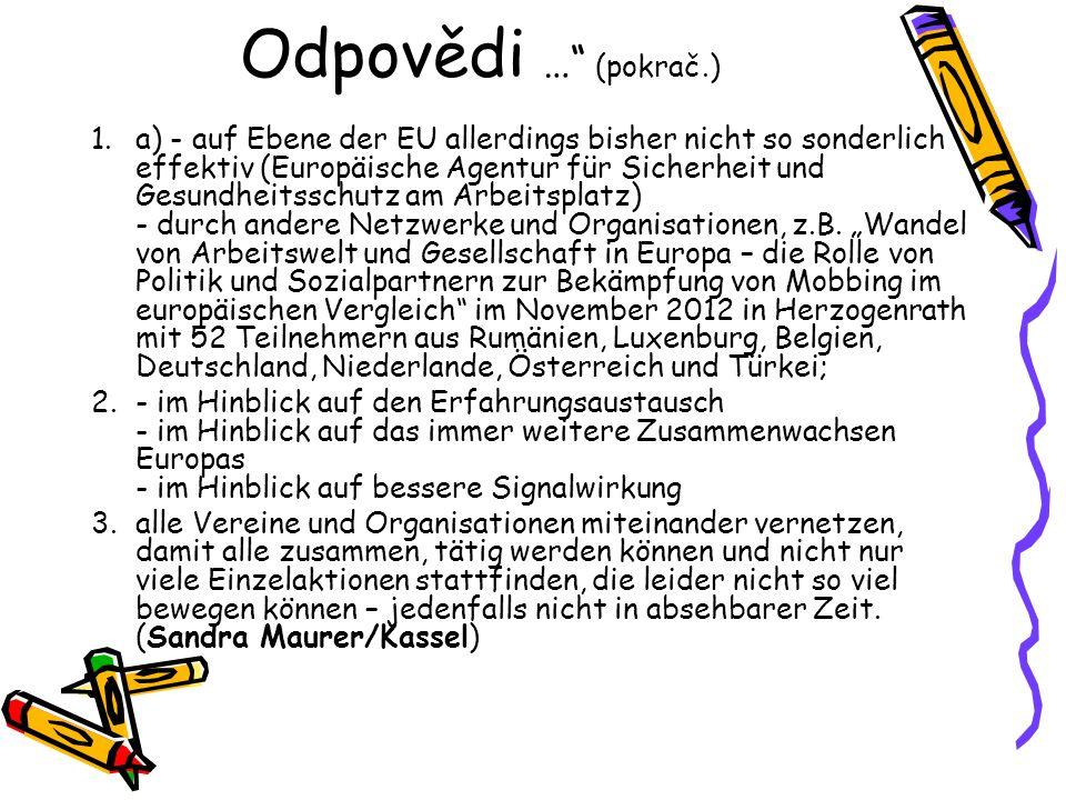 Odpovědi … (pokrač.) 1.a) - auf Ebene der EU allerdings bisher nicht so sonderlich effektiv (Europäische Agentur für Sicherheit und Gesundheitsschutz am Arbeitsplatz) - durch andere Netzwerke und Organisationen, z.B.
